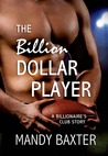 The Billion Dollar Player (Billionaire's Club: Texas, #2)