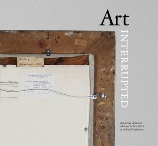 Art Interrupted: Advancing American Art and the Politics of Cultural Diplomacy
