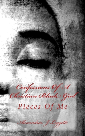 Pieces Of Me (Confessions Of A Christian Black Girl, #1)