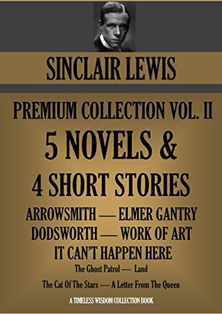 SINCLAIR LEWIS PREMIUM COLLECTION Volume II. 5 NOVELS + 4 Short Stories (Timeless Wisdom Collection Book 1281)