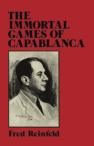 The Immortal Games of Capablanca by Fred Reinfeld
