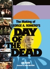The Making of George A. Romero's Day of the Dead by Lee  Karr
