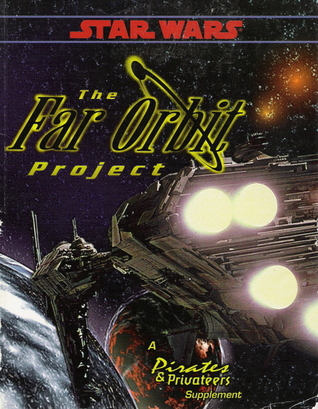 The Far Orbit Project : A Star Wars Pirates & Privateers Supplement