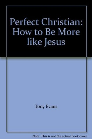 Perfect Christian: How To Be More Like Jesus