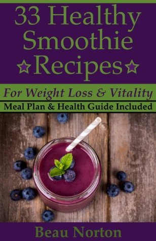33 Healthy Smoothie Recipes for Weight Loss and Vitality