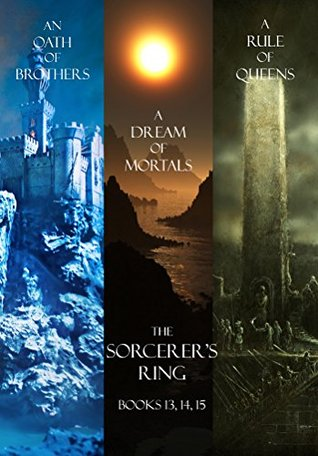 An Oath of Brothers/A Dream of Mortals/A Rule of Queens (The Sorcerer's Ring, #13-15)