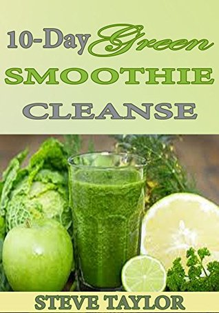 My 10-Day Green Smoothie Cleansing : Recipes To Help You Lose 15 Lbs. in 10 Days