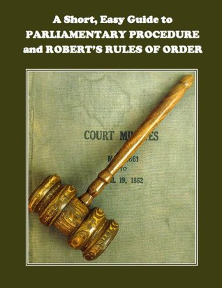 A Short, Easy Guide to Parliamentary Procedure and Robert's Rules of Order