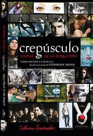 Crepusculo: Diario De La Directora / Twilight: Director's Notebook