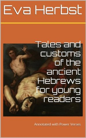 Tales and customs of the ancient Hebrews for young readers (Annotated) with Power Verses