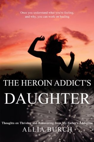The Heroin Addict's Daughter: Thoughts on Thriving and Recovering from my Father's Addiction