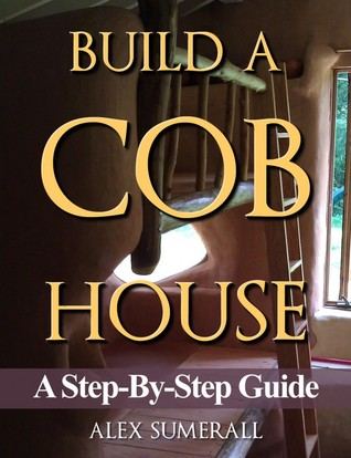 Build a cob house a step by step guide by alex summerall 22877878 fandeluxe Choice Image