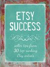 Etsy Success: Seller Tips from 30 Top Ranking Etsy Artists