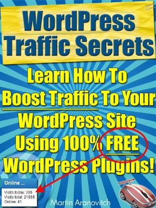 WordPress Traffic Secrets: Learn How To Boost Traffic To Your WordPress Site Using Free WordPress Plugins (WordPress For Business Blogging Book 4)