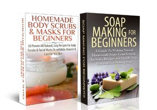 BOX SET5: Soap Making For Beginners & Homemade Body Scrubs & Masks for Beginners(Soap Making, Body Butter, Lotion, Soap Making Recipes, Soap Making From Scratch, Natural Homemade Soaps)