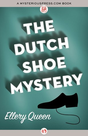 The Dutch Shoe Mystery (Ellery Queen Detective, #3)
