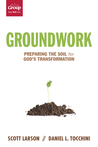 Groundwork: Preparing the Soil for God's Transformation