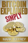 Bitcoin Explained Simply: An Easy Guide To The Basics That Anyone Can Understand