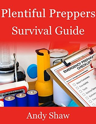 Plentiful Preppers Survival Guide: The Basics Of Prepper Survival And Disaster Preparedness