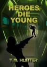 Heroes Die Young (Aston West #1)