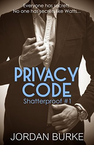 Privacy Code (Shatterproof, #1) by Jordan Burke