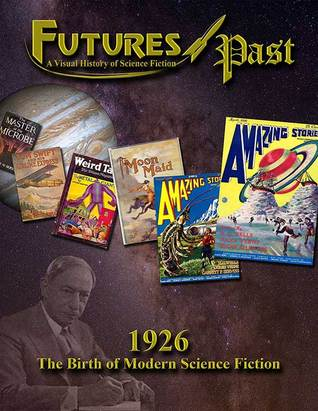 FUTURES PAST: A Visual History of Science Fiction (Vol.1: 1926)