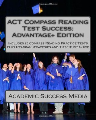 ACT Compass Reading Test Success Advantage+ Edition - Includes 25 Compass Reading Practice Tests: Plus Reading Strategies and Tips Study Guide