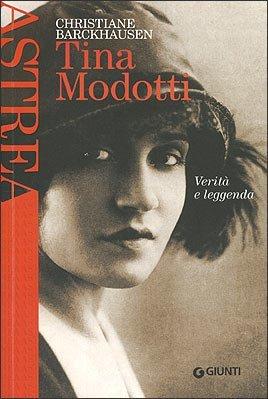 Tina Modotti. Verità e Leggenda