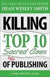 Killing the Top Ten Sacred Cows of Indie Publishing by Dean Wesley Smith
