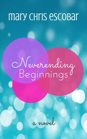 Neverending Beginnings by Mary Chris Escobar
