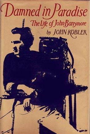 Damned in Paradise: The Life of John Barrymore