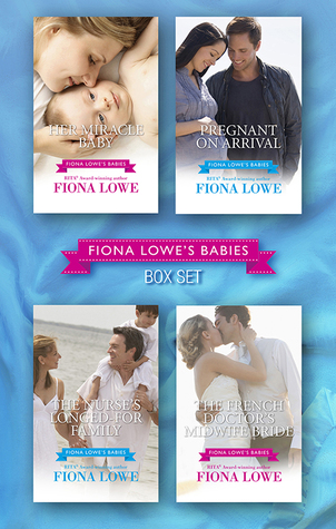 Fiona Lowe's Babies/Her Miracle Baby/Pregnant On Arrival/The Nurse's Longed-For Family/The French Doctor's Midwife Bride