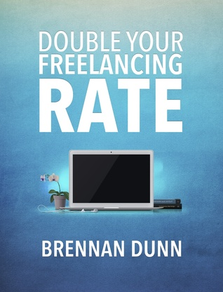 Double your freelancing rate by brennan dunn double your freelancing rate fandeluxe Image collections
