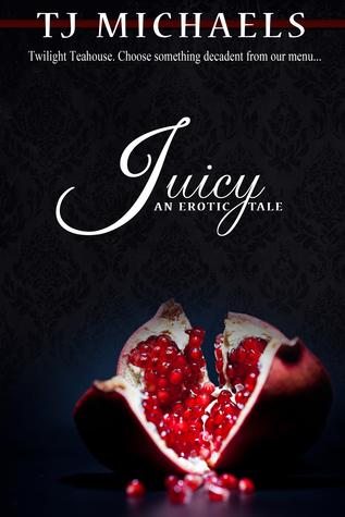 Juicy (Twilight Teahouse, #1)