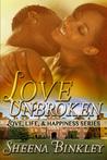 Love Unbroken (Love, Life, & Happiness, #1)