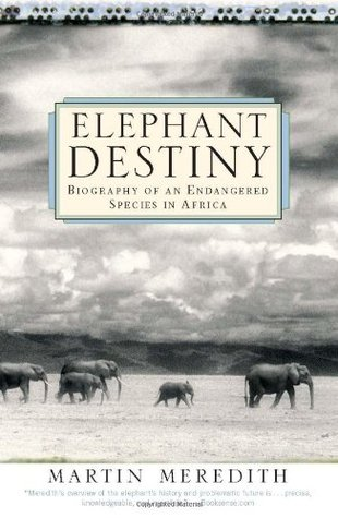 elephant-destiny-biography-of-an-endangered-species-in-africa
