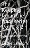 The Keeping her in the Dark series Vol. 2 & 3: Consumed/Betrayed