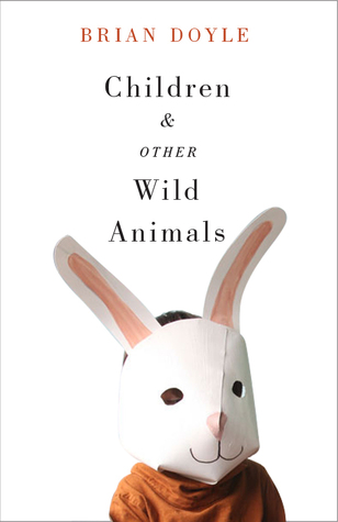 Children and Other Wild Animals: Notes on badgers, otters, sons, hawks, daughters, dogs, bears, air, bobcats, fishers, mascots, Charles Darwin, newts, sturgeon, roasting squirrels, parrots, elk, foxes, tigers and various other zoological matters