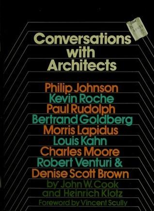 Conversations With Architects: Philip Johnson, Kevin Roche, Paul Rudolph, Bertrand Goldberg, Morris Lapidus, Louis Kahn, Charles Moore, Robert Venturi & Denise Scott Brown