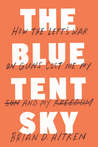 The Blue Tent Sky: How the Left's War on Guns Cost Me My Son and My Freedom