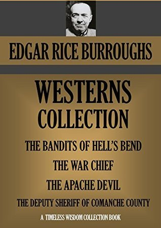 THE WESTERN SERIES (4 NOVELS) The Bandits Of Hell's Band; The War Chief; The Apache Devil; The Deputy Sheriff Of Comanche County (Timeless Wisdom Collection Book 1219)
