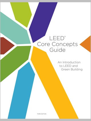 LEED Core Concepts Guide:  An Introduction to LEED and Green Building - 3rd Edition