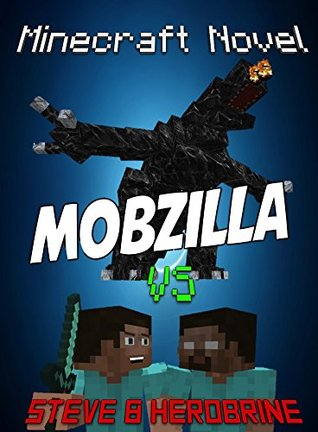 Minecraft: Awakening Of The MobZilla: MobZilla vs Steve and Herobrine (Monsters Series # Book 1)