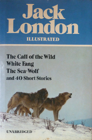 Jack London Illustrated: The Call of the Wild/White Fang/The Sea-Wolf/40 Short Stories