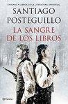La sangre de los libros by Santiago Posteguillo