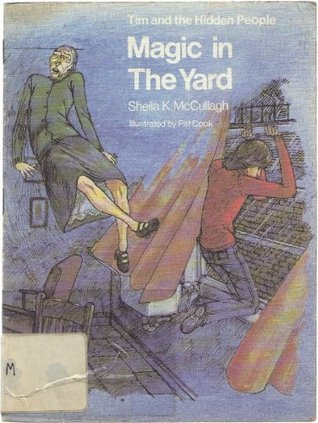 Magic in the Yard (Tim and the Hidden People Book A7)