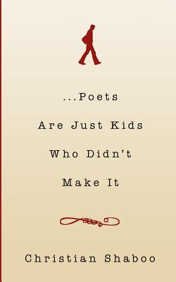 ...Poets Are Just Kids Who Didn't Make It