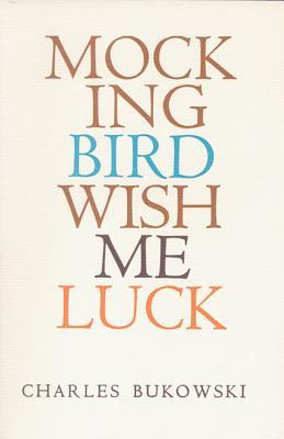 Mockingbird Wish Me Luck by Charles Bukowski
