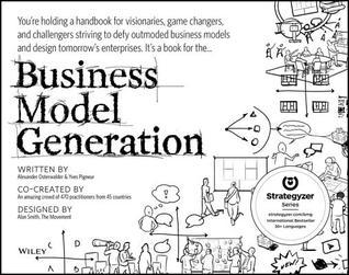 Business Model Generation: A Handbook for Visionaries, Game Changers, and Challengers