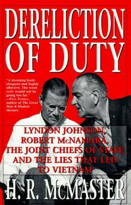 Ebook Dereliction of Duty: Lyndon Johnson, Robert McNamara, the Joint Chiefs of Staff, and the Lies That Led to Vietnam by H.R. McMaster read!